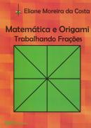 MATEMATICA E ORIGAMI - TRABALHANDO FRACOES