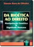 DA BIOETICA AO DIREITO - MANIPULACAO GENETICA E DIGNIDADE HUMANA