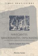 NAVEGANTES, BANDEIRANTES, DIPLOMATAS - UM ENSAIO SOBRE A FORMACAO DAS FRONTEIRAS DO BRASIL