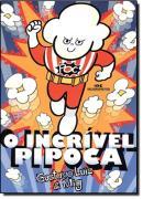 INCRIVEL PIPOCA, O