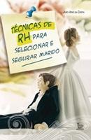 TECNICAS DE RH PARA SELECIONAR E SEGURAR MARIDO