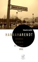 HANNAH ARENDT: PENSADORA DA CRISE E DE UM NOVO INICIO