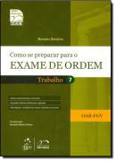 COMO SE PREPARAR PARA O EXAME DE ORDEM 1 FASE VOL. 7 - TRABALHO - 10ª EDICAO