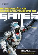INTRODUCAO AO DESENVOLVIMENTO DE GAMES VOL 1  - TRADUCAO DA  2ª ED NORTE AMERICANA