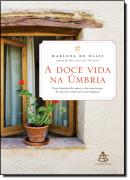 DOCE VIDA NA UMBRIA - UMA HISTORIA DE AMOR E DA CONSTRUCAO DE UM LAR NUMA TERRA ESTRANGEIRA