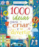 1000 IDEIAS PARA CRIAR E SE DIVERTIR