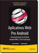 APLICATIVOS WEB PRO ANDROID - DESENVOLVIMENTO PRO ANDROID USANDO HTML5, CSS3 & JAVASCRIPT