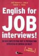 ENGLISH FOR JOB INTERVIEWS! - UM GUIA COMPLETO PARA VOCE SE PREPARAR PARA ENTREVISTAS DE EMPREGO EM INGLES - INCLUI AUDIO-CD