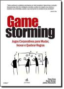 GAMESTORMING - JOGOS CORPORATIVOS PARA MUDAR, INOVAR E QUEBRAR REGRAS