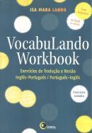 VOCABULANDO WORKBOOK - EXERCICIOS DE TRADUCAO E VERSAO: INGLES-PORTUGUES / PORTUGUES-INGLES