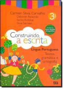 CONSTRUINDO A ESCRITA - TEXTOS, GRAMATICA E ORTOGRAFIA - 3º ANO
