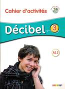 DECIBEL 3 CAHIER D´ACTIVITES + CD MP3 (A2.2)