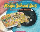 MAGIC SCHOOL BUS EXPLORES THE SENSES, THE