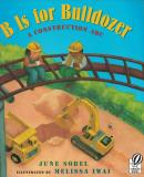 B IS FOR BULLDOZER - A CONSTRUCTION ABC