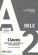 PREPARACION AL DIPLOMA - DELE A2 - CLAVES - SOLUCIONES COMENTADAS Y TRANSCRIPCIONES - EDICION 2020