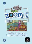 ZOOM 1 - CAHIER DE FRANCAIS LANGUE DE SCOLARISATION + CD