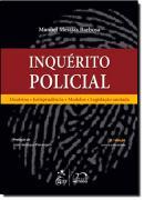 INQUERITO POLICIAL - DOUTRINA-JURISPRUDENCIA-MODELOS-LEGISLACAO ANOTADA - 8ª EDICAO