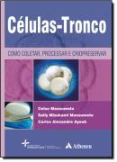 CELULAS-TRONCO - COMO COLETAR, PROCESSAR E CRIOPRESERVAR