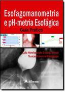 ESOFAGOMANOMETRIA E PH-METRIA ESOFAGICA - GUIA PRATICO