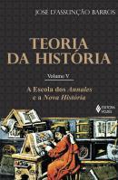 TEORIA DA HISTORIA - VOL. 5 - A ESCOLA DOS ANNALES E A NOVA HISTORIA