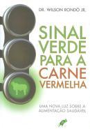 SINAL VERDE PARA A CARNE VERMELHA - UMA NOVA LUZ SOBRE ALIMENTACAO SAUDAVEL