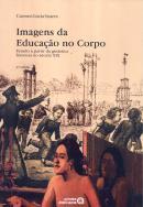 IMAGENS DA EDUCACAO NO CORPO - ESTUDO A PARTIR DA GINASTICA FRANCESA NO SECULO XIX - 4ª ED