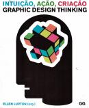 INTUICAO, ACAO, CRIACAO, GRAPHIC DESIGN THINKING
