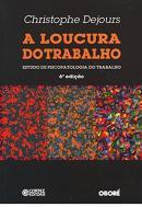 LOUCURA DO TRABALHO, A - ESTUDO DE PSICOPATOLOGIA DO TRABALHO - 6ª ED