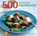 500 RECEITAS COM SUPER ALIMENTOS