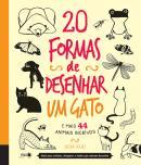 20 FORMAS DE DESENHAR UM GATO E MAIS 44 ANIMAIS INCRIVEIS