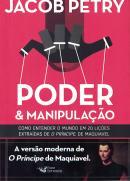 PODER & MANIPULACAO - COMO ENTENDER O MUNDO EM 20 LICOES EXTRAIDAS DE O PRINCIPE DE MAQUIAVEL