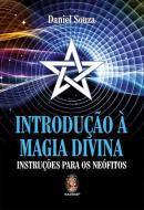 INTRODUCAO A MAGIA DIVINA - INSTRUCOES PARA OS NEOFITOS