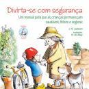 DIVIRTA-SE COM SEGURANCA - UM MANUAL PARA QUE AS CRIANCAS PERMANECAM SAUDAVEIS, FELIZES E SEGURAS