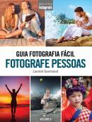 GUIA FOTOGRAFIA FACIL VOLUME 4 - FOTOGRAFE PESSOAS
