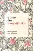 LIVRO DOS RESSIGNIFICADOS, O