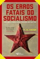 ERROS FATAIS DO SOCIALISMO, OS - PORQUE A TEORIA NAO FUNCIONA NA PRATICA