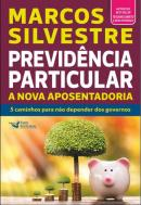 PREVIDENCIA PARTICULAR - A NOVA APOSENTADORIA - 05 CAMINHOS PARA NAO DEPENDER DOS GOVERNOS