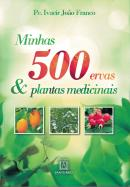 MINHAS 500 ERVAS E PLANTAS MEDICINAIS - 2ª ED