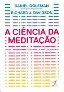 CIENCIA DA MEDITACAO, A - COMO TRANSFORMAR O CEREBRO, A MENTE E O CORPO