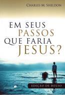 EM SEUS PASSOS QUE FARIA JESUS - EDICAO DE BOLSO