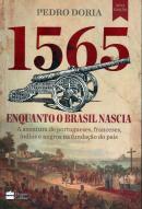 1565 - ENQUANTO O BRASIL NASCIA - AS AVENTURAS DE PORTUGUESES, FRANCESES, INDIOS E NEGROS NA FUNDACAO DO PAIS - 2ª ED