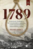 1789 - A HISTORIA DE TIRADENTES E DOS CONTRABANDISTAS, ASSASSINOS E POETAS QUE LUTARAM PELA INDEPENDENCIA DO BRASIL - 2ª ED