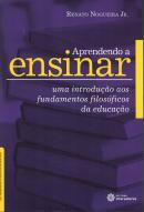 APRENDENDO A ENSINAR - UMA INTRODUCAO AOS FUNDAMENTOS FILOSOFICOS DA EDUCACAO