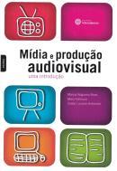 MIDIA E PRODUCAO AUDIOVISUAL - UMA INTRODUCAO