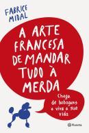 ARTE FRANCESA DE MANDAR TUDO A MERDA, A
