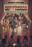 HISTORIAS NAO (OU MAL) CONTADAS - ESCRAVIDAO, DO ANO MIL AO SECULO XXI