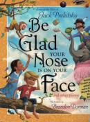BE GLAD YOUR NOSE IS ON YOUR FACE AND OTHER POEMS