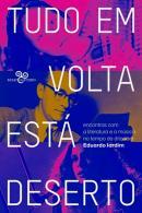 TUDO EM VOLTA ESTA DESERTO - ENCONTROS COM A LITERATURA E A MUSICA NO TEMPO DA DITADURA