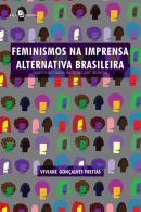 FEMINISMOS NA IMPRENSA ALTERNATIVA BRASILEIRA - QUATRO DECADAS DE LUTAS POR DIREITOS
