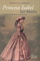 PRINCESA ISABEL DO BRASIL - GENERO E PODER NO SECULO XIX